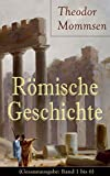 R�mische Geschichte (Gesamtausgabe: Band 1 bis 6): Die Geschichte Roms von den Anf�ngen bis zur Zeit Diokletians