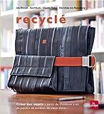Recyclé - Créer des objets à partir de chambres à air, de papiers de bonbon, de vieux tissus...