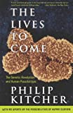 The Lives to Come:  The Genetic Revolution and Human Possibilities (0684827050) by Philip Kitcher
