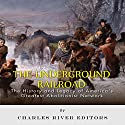 The Underground Railroad: The History and Legacy of America's Greatest Abolitionist Network (       UNABRIDGED) by Charles River Editors Narrated by Neil Holmes