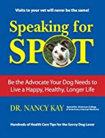 Speaking for spot : be the advocate your dog needs for a happy, healthy, longer life