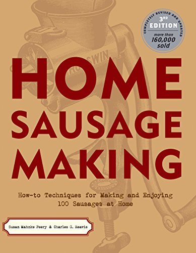 Download Home Sausage Making: How-To Techniques for Making and Enjoying 100 Sausages at Home