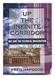 img - for Up the Infinite Corridor: Mit and the Technical Imagination (William Patrick Book) book / textbook / text book
