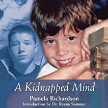 A Kidnapped Mind: A Mother's Heartbreaking Story of Parental Alienation Syndrome Audiobook by Pamela Richardson Narrated by Julie Eickhoff
