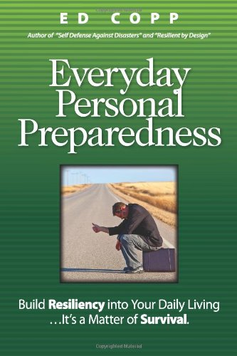 Everyday Personal Preparedness: Build Resiliency Into Your Daily Living, It's a Matter of Survival