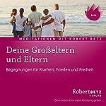 Deine Grosseltern und Eltern | Robert Betz