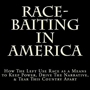 Race-Baiting in America: How the Left Use Race as a Means to Keep Power, Drive the Narrative, & Tear This Country Apart | [D. Lee]