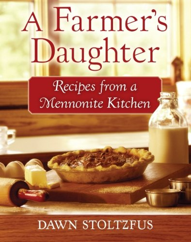 A Farmer's Daughter: Recipes from a Mennonite Kitchen