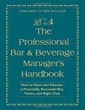 img - for The Professional Bar & Beverage Manager's Handbook: How to Open and Operate a Financially Successful Bar, Tavern, and Nightclub With Companion CD-ROM Har/Cdr edition by Miron, Amanda, Brown, Douglas R (2005) Hardcover book / textbook / text book