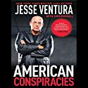 American Conspiracies: Lies, Lies, and More Dirty Lies That the Government Tells (       UNABRIDGED) by Jesse Ventura, Dick Russell Narrated by George K. Wilson