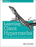 img - for Learning Client Hypermedia: Enabling Client Applications with the Power of the Web book / textbook / text book