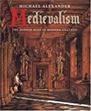 Medievalism: The Middle Ages in Modern England (0300110618) by Alexander, Michael