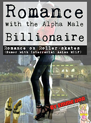 Romance with the Alpha Male Billionaire: Romance on Roller Skates (Humor with Interracial Asian MILF) (Women's...