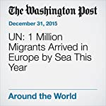 UN: 1 Million Migrants Arrived in Europe by Sea This Year |  The Associated Press