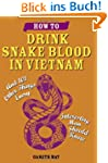 How to Drink Snake Blood in Vietnam:...