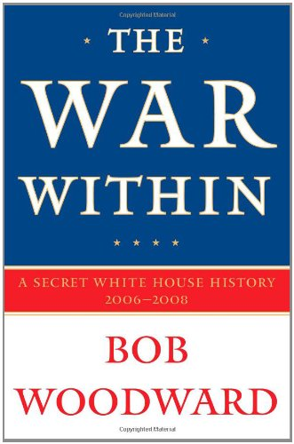 The War Within: A Secret White House History 2006-2008, Woodward, Bob