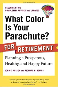 What Color Is Your Parachute? for Retirement, Second Edition: Planning a Prosperous, Healthy, and Happy Future from Ten Speed Press