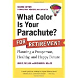 What Color Is Your Parachute? for Retirement, Second Edition: Planning a Prosperous, Healthy, and Happy Future (What Color Is Your Parachute? for Retirement: Planning Now for the) ~ John E. Nelson