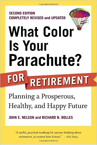 What Color Is Your Parachute? for Retirement, Second Edition: Planning a Prosperous, Healthy, and Happy Future