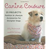 Canine Couture: 25 Projects: Fashion and Lifestyle Accessories for Designer Dogs ~ Lilly Shahravesh