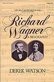 Richard Wagner: A Biography