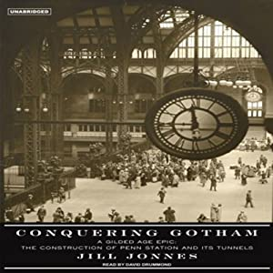 Conquering Gotham: The Construction of Penn Station and Its Tunnels | [Jill Jonnes]