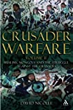 Crusader Warfare Volume II: Muslims, Mongols and the Struggle Against the Crusades: Volume 2