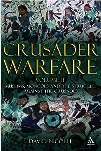 Crusader Warfare Volume II: Muslims, Mongols and the Struggle against the Crusades