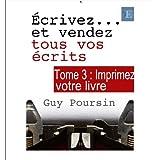 �crivez... et vendez tous vos �crits - tome 3par Guy Poursin