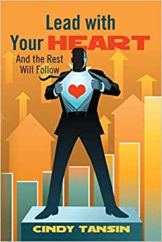 Lead With Your Heart: And The Rest Will Follow