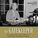 The Gatekeeper: Missy LeHand, FDR, and the Untold Story of the Partnership That Defined a Presidency Audiobook by Kathryn Smith Narrated by Bernadette Dunne