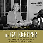 The Gatekeeper: Missy LeHand, FDR, and the Untold Story of the Partnership That Defined a Presidency | Kathryn Smith