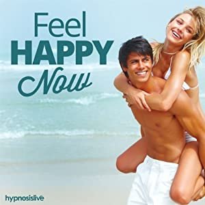Feel Happy Now Hypnosis: Enjoy a Sunnier Disposition, with Hypnosis | [Hypnosis Live]