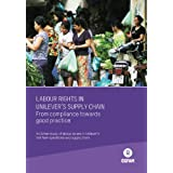 Labour Rights in Unilever's Supply Chain: From compliance to good practice. An Oxfam study of labour issues in...