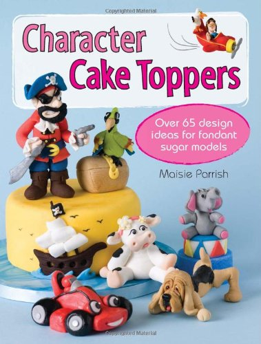 Character Cake Toppers: Over 65 Design Ideas for Sugar Fondant Models at Amazon.com