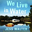 We Live in Water: Stories (       UNABRIDGED) by Jess Walter Narrated by Edoardo Ballerini, Jess Walter