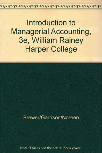 Introduction to Managerial Accounting, 3e, William Rainey Harper College