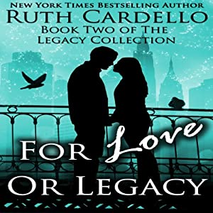 For Love or Legacy: Legacy Collection, Book 2 | [Ruth Cardello]