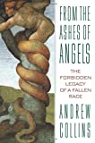 img - for From the Ashes of Angels: The Forbidden Legacy of a Fallen Race book / textbook / text book