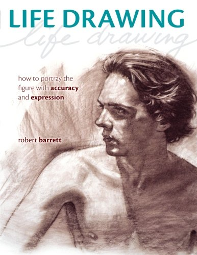 Life Drawing [New in Paperback]: How to portray the figure with accuracy and expression