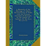 A Memento of the Marriage of Albert Edward Prince of Wales with the Princess Alexandra of Denmark, by the Author...