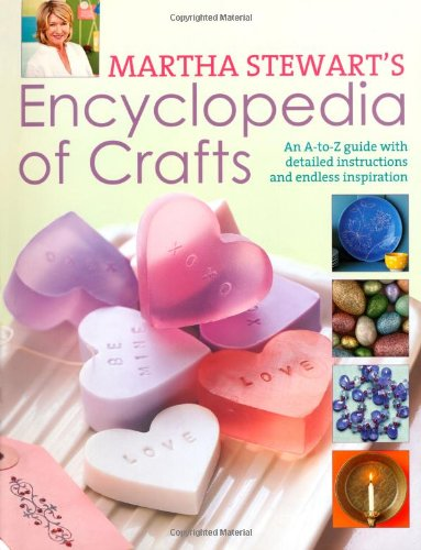 Martha Stewart's Encyclopedia of Crafts: An A  Z Guide with Detailed Instructions and Endless Inspiration