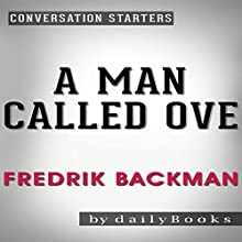 A Man Called Ove: A Novel by Fredrik Backman | Conversation Starters Audiobook by  dailyBooks Narrated by Bryan Nyman