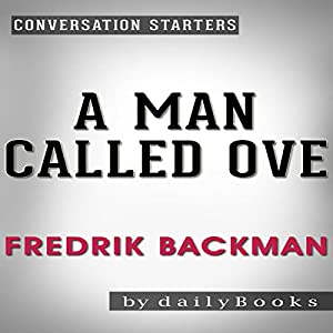 A Man Called Ove: A Novel by Fredrik Backman | Conversation Starters