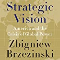Strategic Vision: America and the Crisis of Global Power Hörbuch von Zbigniew Brzezinski Gesprochen von: Grover Gardner