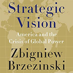 Strategic Vision: America and the Crisis of Global Power | [Zbigniew Brzezinski]