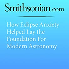 How Eclipse Anxiety Helped Lay the Foundation for Modern Astronomy Other by Maya Wei-Hass Narrated by Mark Schectman