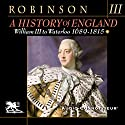 A History of England, Volume 3: William III to Waterloo: 1689-1815 (       UNABRIDGED) by Cyril Robinson Narrated by Charlton Griffin
