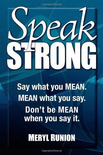 Speak Strong: Say What You Mean. Mean What You Say. Don't Be Mean When You Say It. [With CD (Audio)]