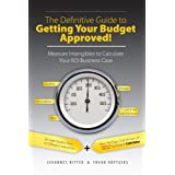 The Definitive Guide to Getting Your Budget Approved! - Measure Intangibles to Calculate Your ROI Business Case ~ Johannes Ritter